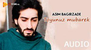 Asim Bagirzade - Toyunuz mubarek