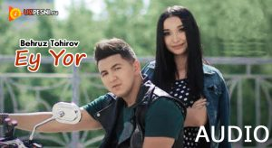 Behruz Tohirov - Ey Yor [2018]