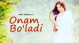 Hulkar Abdullayeva - Onam Bo'ladi