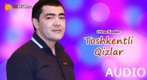 O'ktam Kamalov - Toshkentli Qizlar [2018]