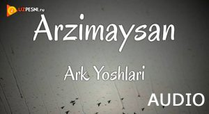 Ark Yoshlari - Arzimaysan