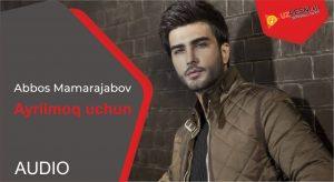 Abbos Mamarajabov - Ayrilmoq uchun