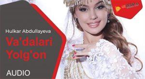 Hulkar Abdullayeva - Va'dalari Yolg'on