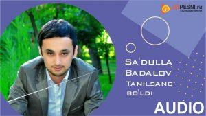 Sa'dulla Badalov - Tanilsang bo'ldi