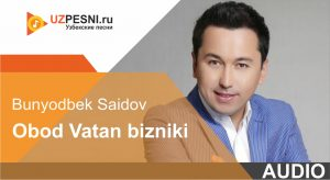 Bunyodbek Saidov - Obod Vatan bizniki (2019)