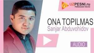 Sanjar Abduvohidov - Ona topilmas