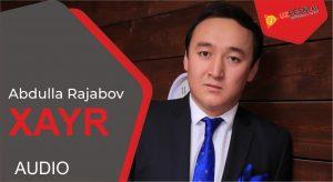 Abdulla Rajabov - Xayr