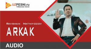 Ravshan Matniyozov - Arkak