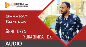 Shavkat Komilov - Seni deya yuragimda ox