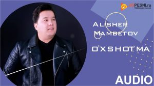 Alisher Mambetov - O'xshotma (remix)