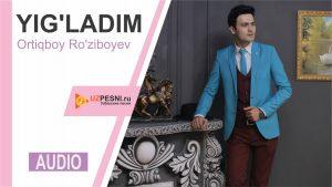 Ortiqboy Ro'ziboyev - Yig'ladim
