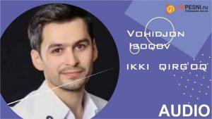 Vohidjon Isoqov - Ikki qirg'oq