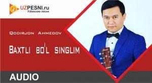 Qodirjon Ahmedov - Baxtli bo'l singlim