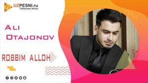 Ali Otajonov - Robbim Alloh